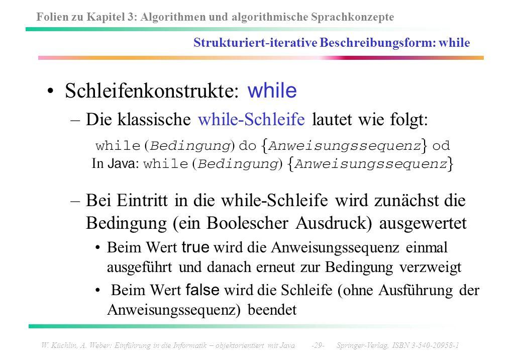 Folien zu Kapitel 3: Algorithmen und algorithmische Sprachkonzepte W. Küchlin, A. Weber: Einführung in die Informatik – objektorientiert mit Java -29-