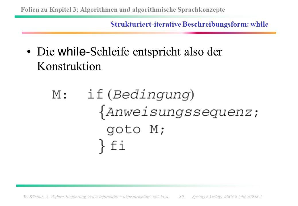 Folien zu Kapitel 3: Algorithmen und algorithmische Sprachkonzepte W. Küchlin, A. Weber: Einführung in die Informatik – objektorientiert mit Java -30-