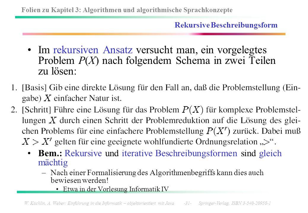 Folien zu Kapitel 3: Algorithmen und algorithmische Sprachkonzepte W. Küchlin, A. Weber: Einführung in die Informatik – objektorientiert mit Java -31-