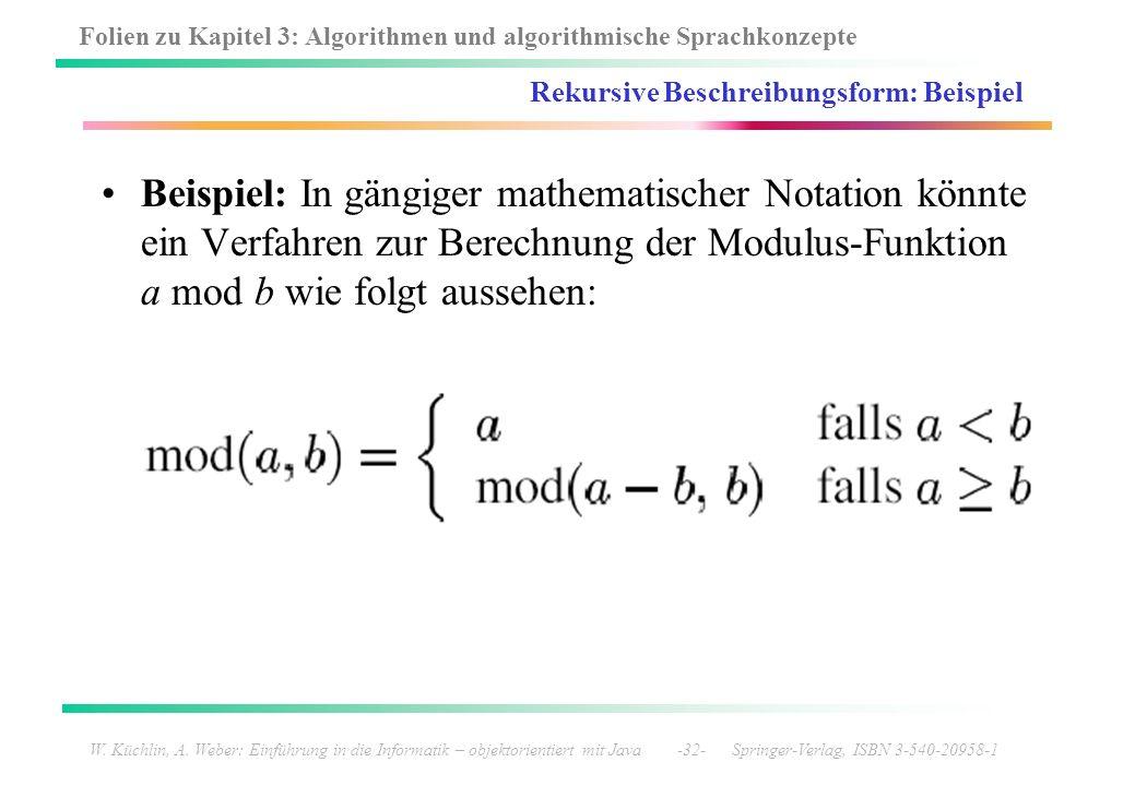 Folien zu Kapitel 3: Algorithmen und algorithmische Sprachkonzepte W. Küchlin, A. Weber: Einführung in die Informatik – objektorientiert mit Java -32-