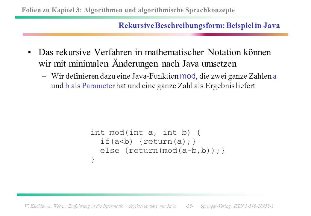 Folien zu Kapitel 3: Algorithmen und algorithmische Sprachkonzepte W. Küchlin, A. Weber: Einführung in die Informatik – objektorientiert mit Java -38-