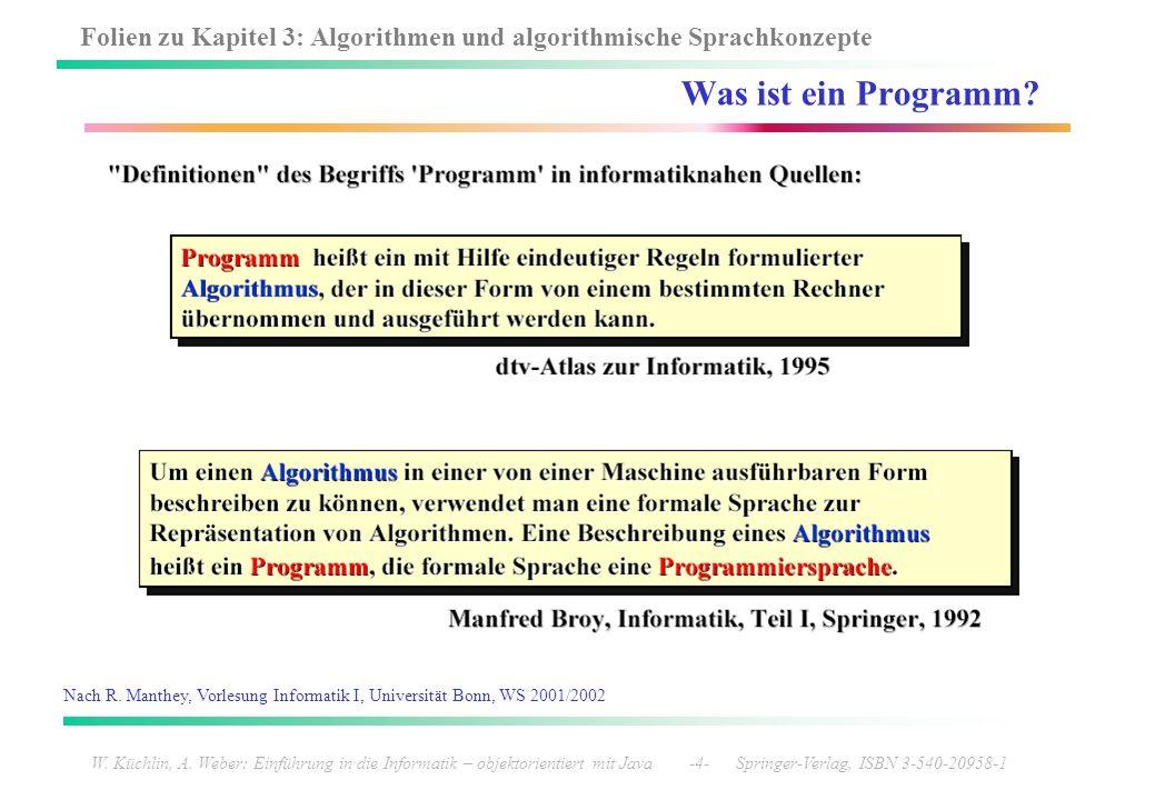 Folien zu Kapitel 3: Algorithmen und algorithmische Sprachkonzepte W. Küchlin, A. Weber: Einführung in die Informatik – objektorientiert mit Java -4-