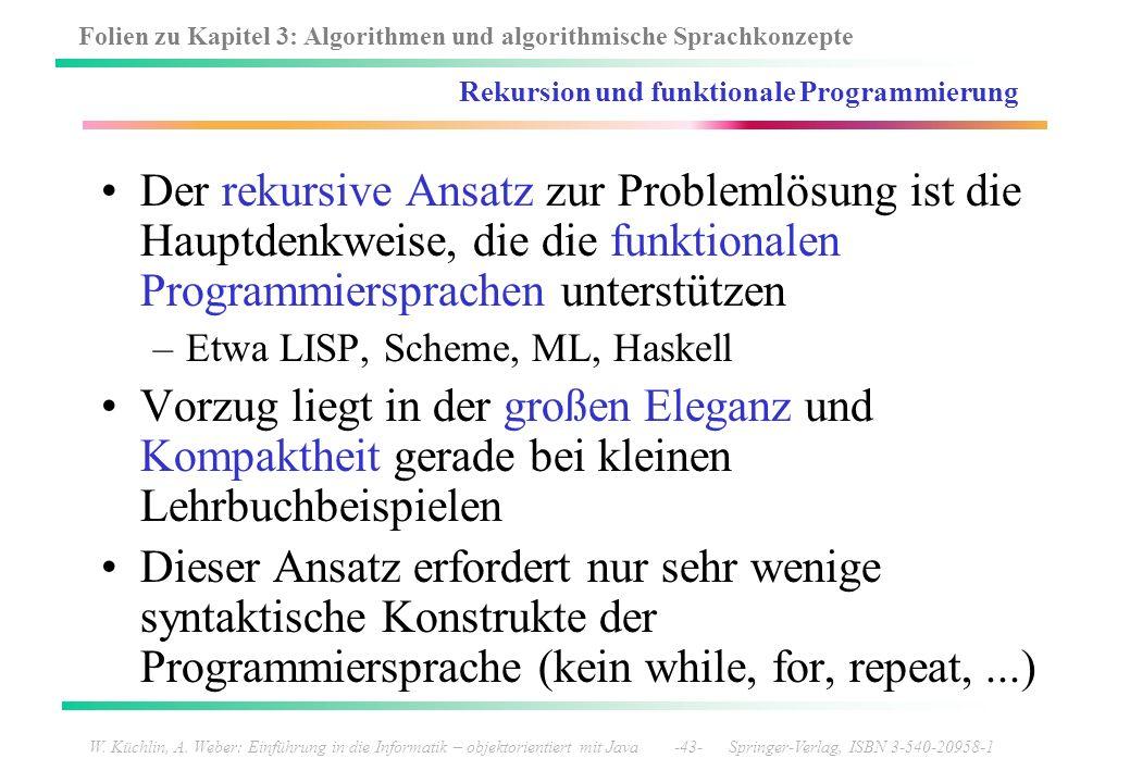 Folien zu Kapitel 3: Algorithmen und algorithmische Sprachkonzepte W. Küchlin, A. Weber: Einführung in die Informatik – objektorientiert mit Java -43-