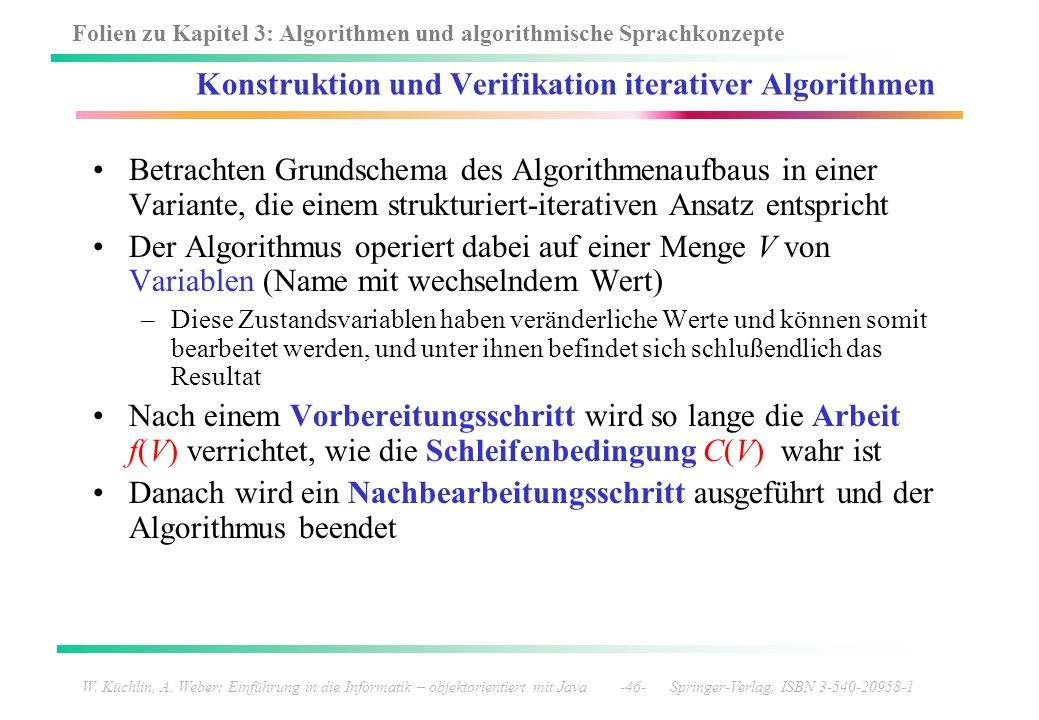 Folien zu Kapitel 3: Algorithmen und algorithmische Sprachkonzepte W. Küchlin, A. Weber: Einführung in die Informatik – objektorientiert mit Java -46-