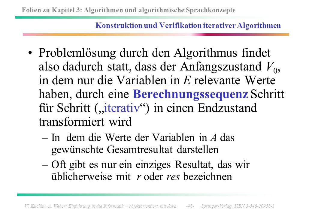 Folien zu Kapitel 3: Algorithmen und algorithmische Sprachkonzepte W. Küchlin, A. Weber: Einführung in die Informatik – objektorientiert mit Java -48-