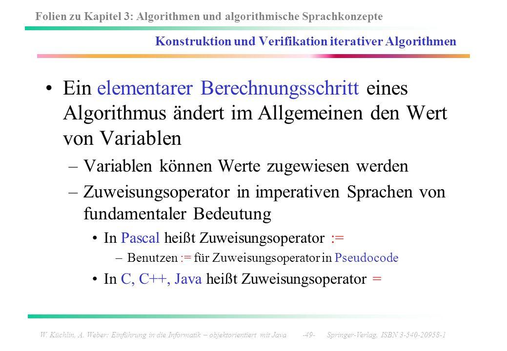 Folien zu Kapitel 3: Algorithmen und algorithmische Sprachkonzepte W. Küchlin, A. Weber: Einführung in die Informatik – objektorientiert mit Java -49-
