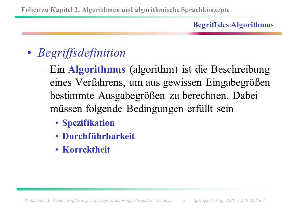 Folien zu Kapitel 3: Algorithmen und algorithmische Sprachkonzepte W. Küchlin, A. Weber: Einführung in die Informatik – objektorientiert mit Java -5-