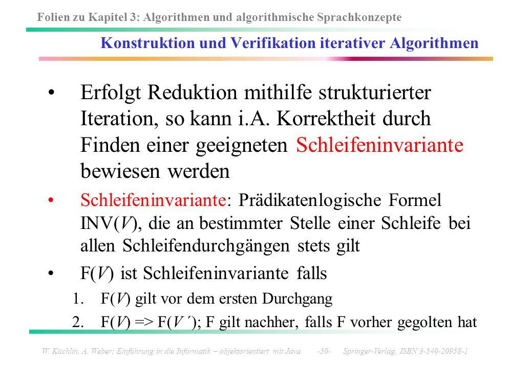 Folien zu Kapitel 3: Algorithmen und algorithmische Sprachkonzepte W. Küchlin, A. Weber: Einführung in die Informatik – objektorientiert mit Java -50-