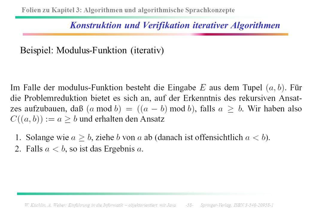 Folien zu Kapitel 3: Algorithmen und algorithmische Sprachkonzepte W. Küchlin, A. Weber: Einführung in die Informatik – objektorientiert mit Java -58-