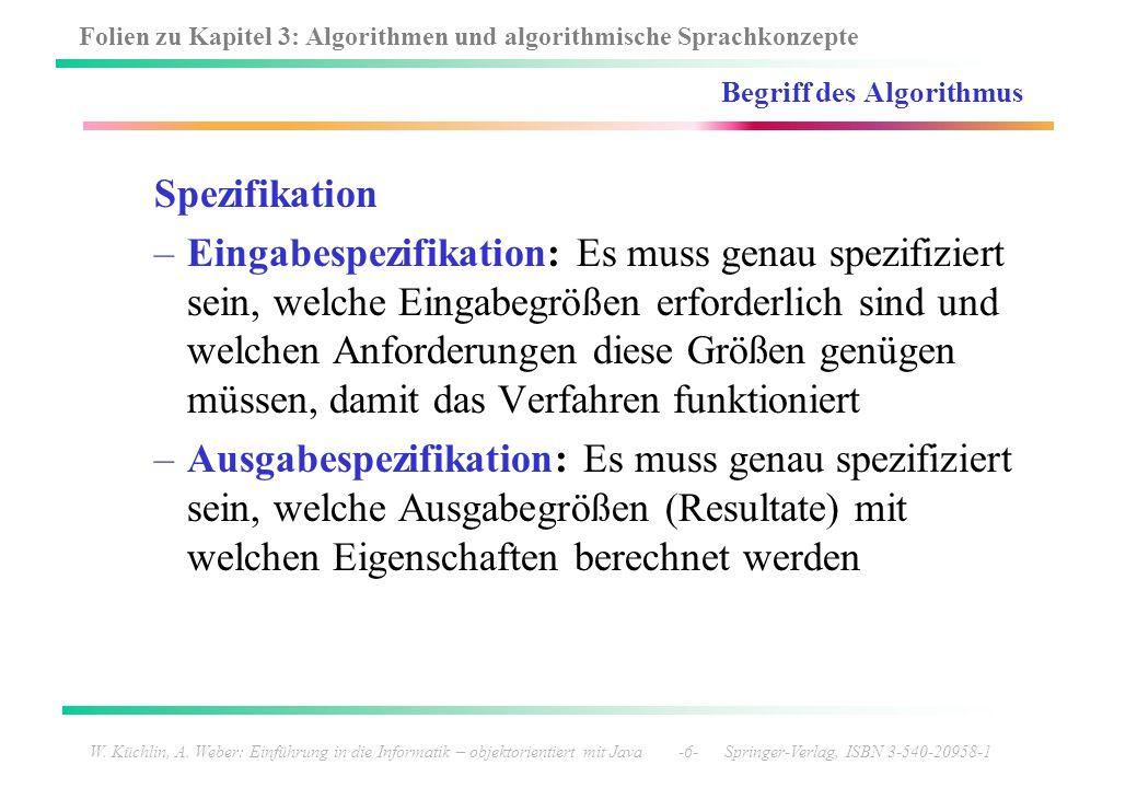 Folien zu Kapitel 3: Algorithmen und algorithmische Sprachkonzepte W. Küchlin, A. Weber: Einführung in die Informatik – objektorientiert mit Java -6-