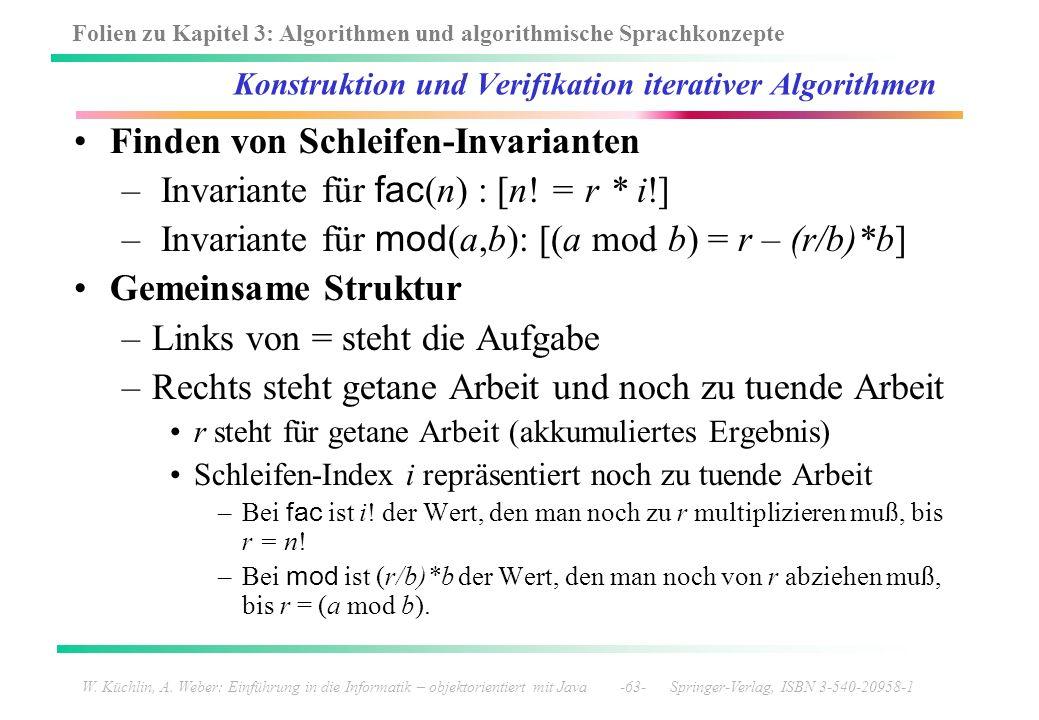 Folien zu Kapitel 3: Algorithmen und algorithmische Sprachkonzepte W. Küchlin, A. Weber: Einführung in die Informatik – objektorientiert mit Java -63-