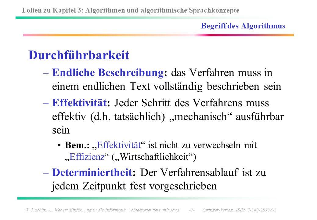 Folien zu Kapitel 3: Algorithmen und algorithmische Sprachkonzepte W. Küchlin, A. Weber: Einführung in die Informatik – objektorientiert mit Java -7-