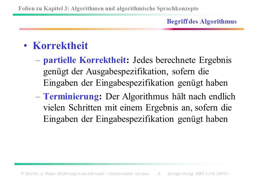 Folien zu Kapitel 3: Algorithmen und algorithmische Sprachkonzepte W. Küchlin, A. Weber: Einführung in die Informatik – objektorientiert mit Java -8-