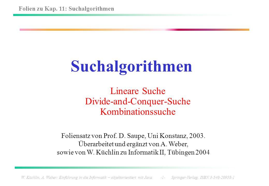 Folien zu Kap. 11: Suchalgorithmen W. Küchlin, A. Weber: Einführung in die Informatik – objektorientiert mit Java -1- Springer-Verlag, ISBN 3-540-2095