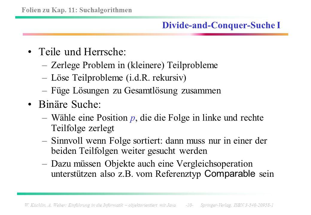 Folien zu Kap. 11: Suchalgorithmen W. Küchlin, A. Weber: Einführung in die Informatik – objektorientiert mit Java -10- Springer-Verlag, ISBN 3-540-209