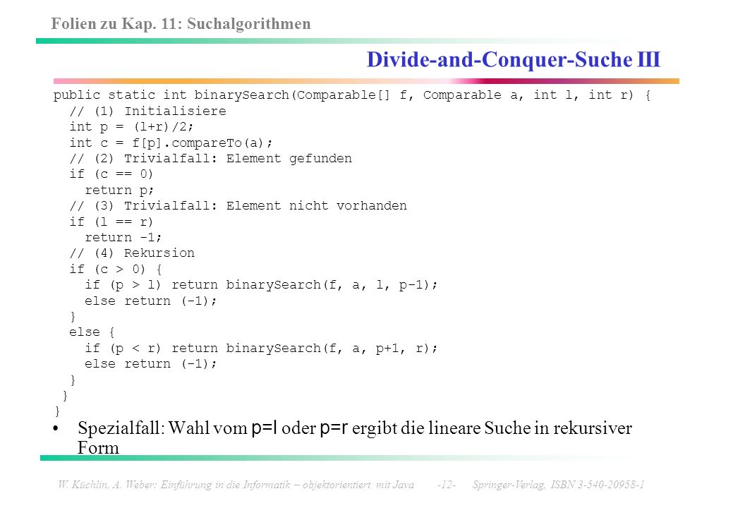 Folien zu Kap. 11: Suchalgorithmen W. Küchlin, A. Weber: Einführung in die Informatik – objektorientiert mit Java -12- Springer-Verlag, ISBN 3-540-209