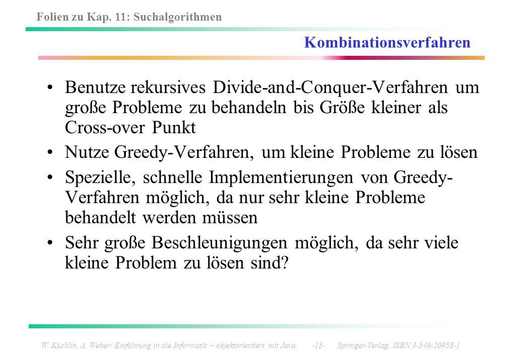 Folien zu Kap. 11: Suchalgorithmen W. Küchlin, A. Weber: Einführung in die Informatik – objektorientiert mit Java -15- Springer-Verlag, ISBN 3-540-209