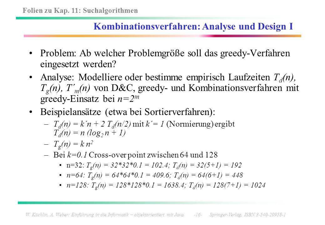 Folien zu Kap. 11: Suchalgorithmen W. Küchlin, A. Weber: Einführung in die Informatik – objektorientiert mit Java -16- Springer-Verlag, ISBN 3-540-209