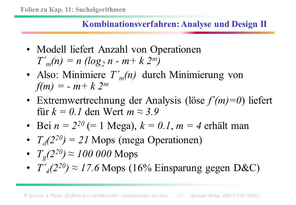 Folien zu Kap. 11: Suchalgorithmen W. Küchlin, A. Weber: Einführung in die Informatik – objektorientiert mit Java -17- Springer-Verlag, ISBN 3-540-209