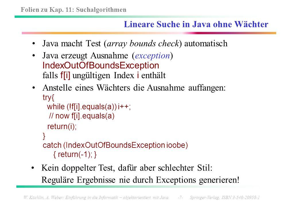 Folien zu Kap. 11: Suchalgorithmen W. Küchlin, A. Weber: Einführung in die Informatik – objektorientiert mit Java -7- Springer-Verlag, ISBN 3-540-2095