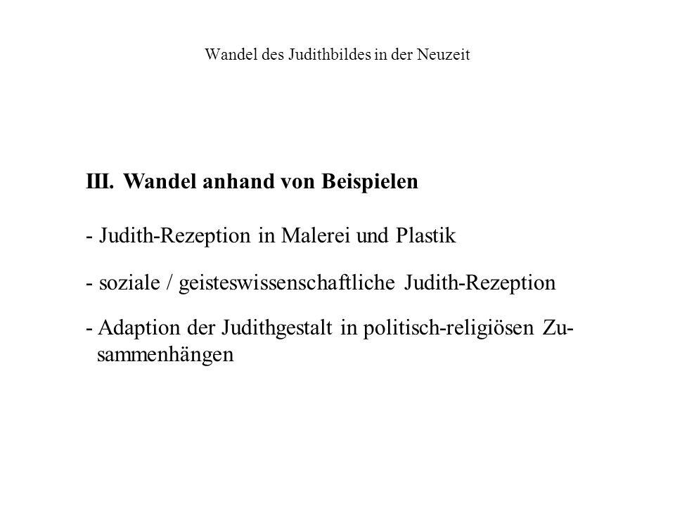 Wandel des Judithbildes in der Neuzeit III. Wandel anhand von Beispielen - Judith-Rezeption in Malerei und Plastik - soziale / geisteswissenschaftlich
