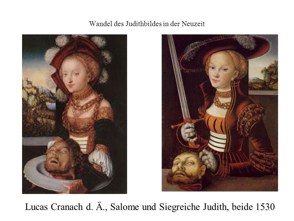 Wandel des Judithbildes in der Neuzeit Lucas Cranach d. Ä., Salome und Siegreiche Judith, beide 1530