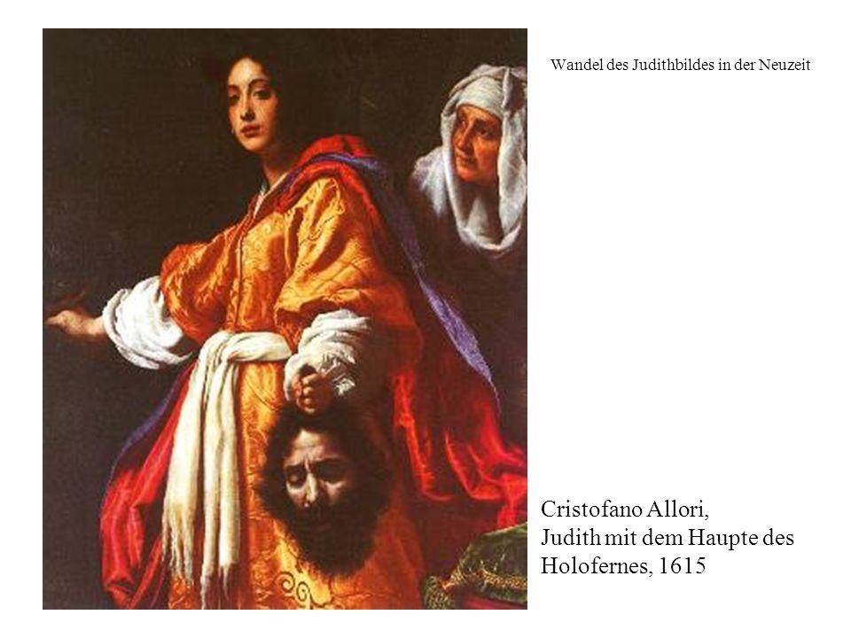 Wandel des Judithbildes in der Neuzeit Cristofano Allori, Judith mit dem Haupte des Holofernes, 1615