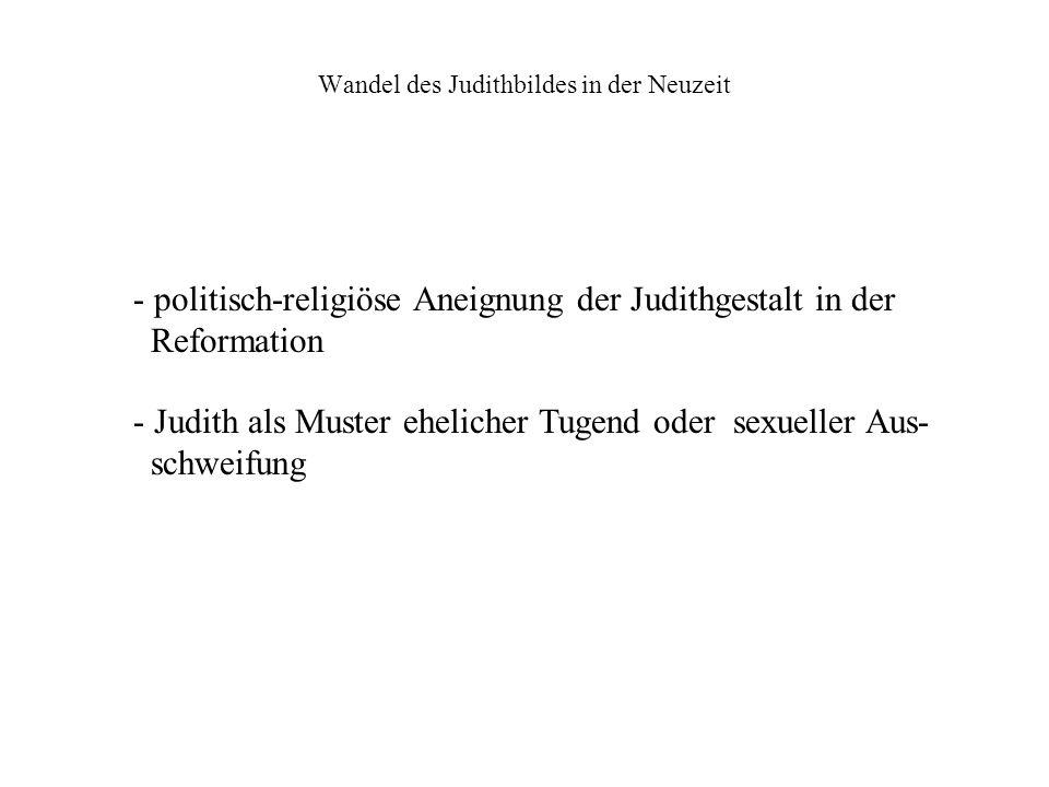 Wandel des Judithbildes in der Neuzeit - politisch-religiöse Aneignung der Judithgestalt in der Reformation - Judith als Muster ehelicher Tugend oder