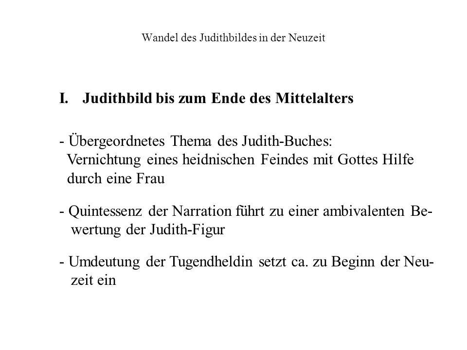 Wandel des Judithbildes in der Neuzeit - Übergeordnetes Thema des Judith-Buches: Vernichtung eines heidnischen Feindes mit Gottes Hilfe durch eine Fra