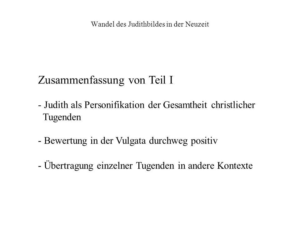 Wandel des Judithbildes in der Neuzeit Zusammenfassung von Teil I - Judith als Personifikation der Gesamtheit christlicher Tugenden - Bewertung in der