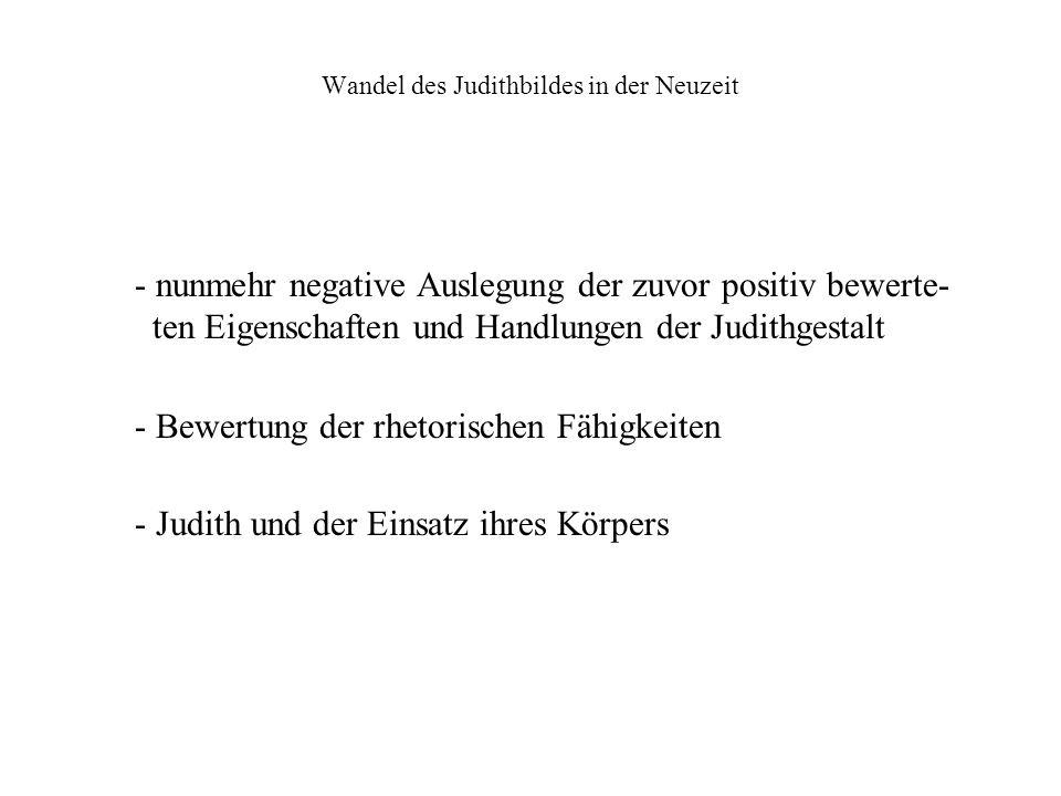 Wandel des Judithbildes in der Neuzeit - nunmehr negative Auslegung der zuvor positiv bewerte- ten Eigenschaften und Handlungen der Judithgestalt - Be