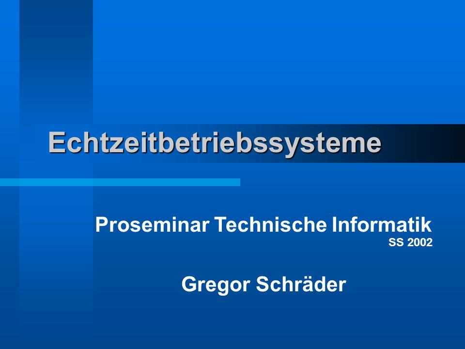 Echtzeitbetriebssysteme Proseminar Technische Informatik Gregor Schräder SS 2002