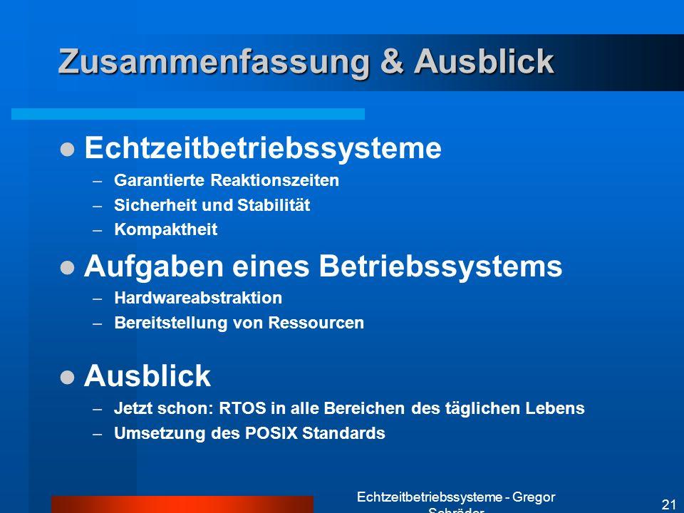 Echtzeitbetriebssysteme - Gregor Schräder 21 Zusammenfassung & Ausblick Echtzeitbetriebssysteme –Garantierte Reaktionszeiten –Sicherheit und Stabilitä