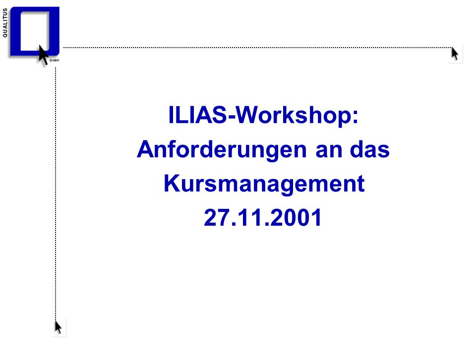 ILIAS-Workshop: Anforderungen an das Kursmanagement 27.11.2001