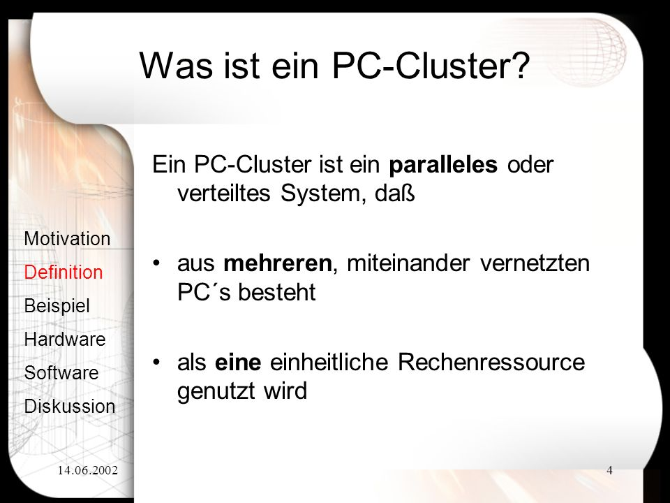 14.06.20024 Was ist ein PC-Cluster? Ein PC-Cluster ist ein paralleles oder verteiltes System, daß aus mehreren, miteinander vernetzten PC´s besteht al