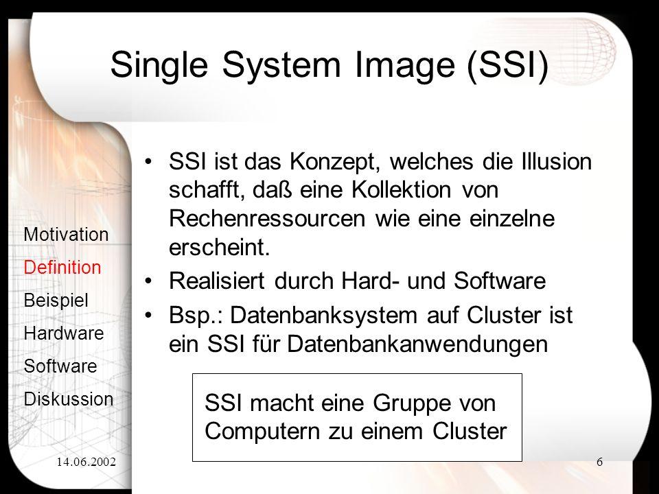 14.06.20026 Single System Image (SSI) SSI ist das Konzept, welches die Illusion schafft, daß eine Kollektion von Rechenressourcen wie eine einzelne er