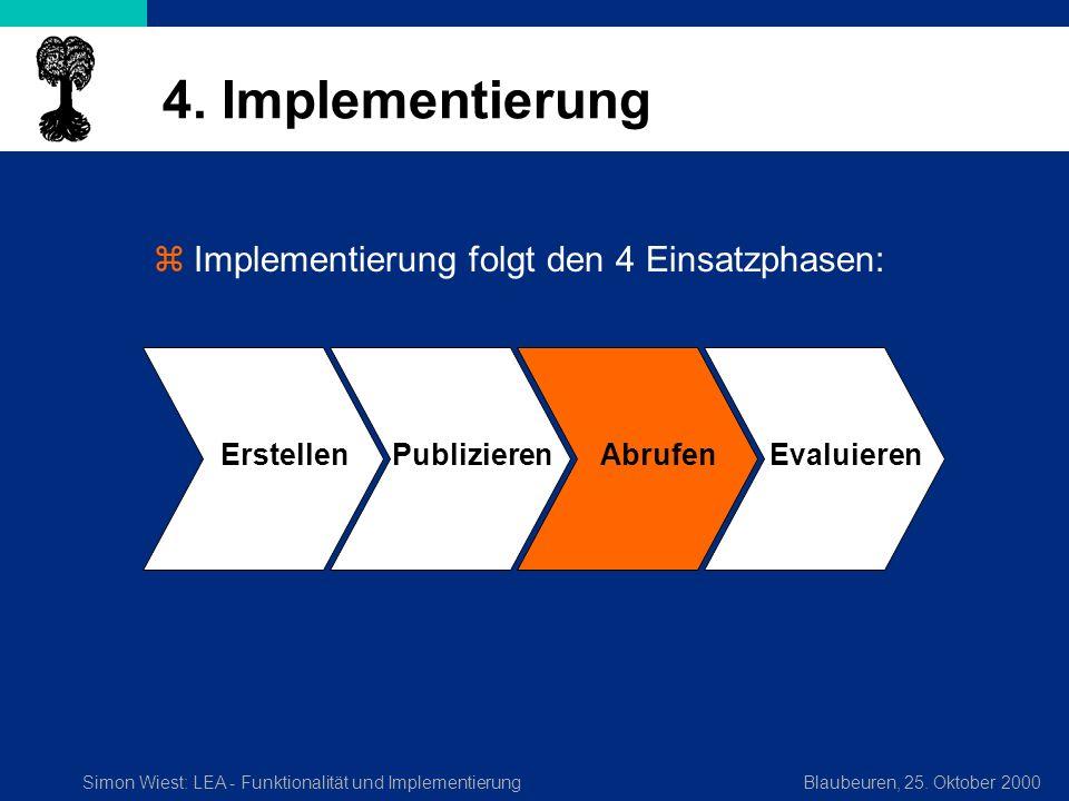 Simon Wiest: LEA - Funktionalität und ImplementierungBlaubeuren, 25. Oktober 2000 4. Implementierung zImplementierung folgt den 4 Einsatzphasen: Erste