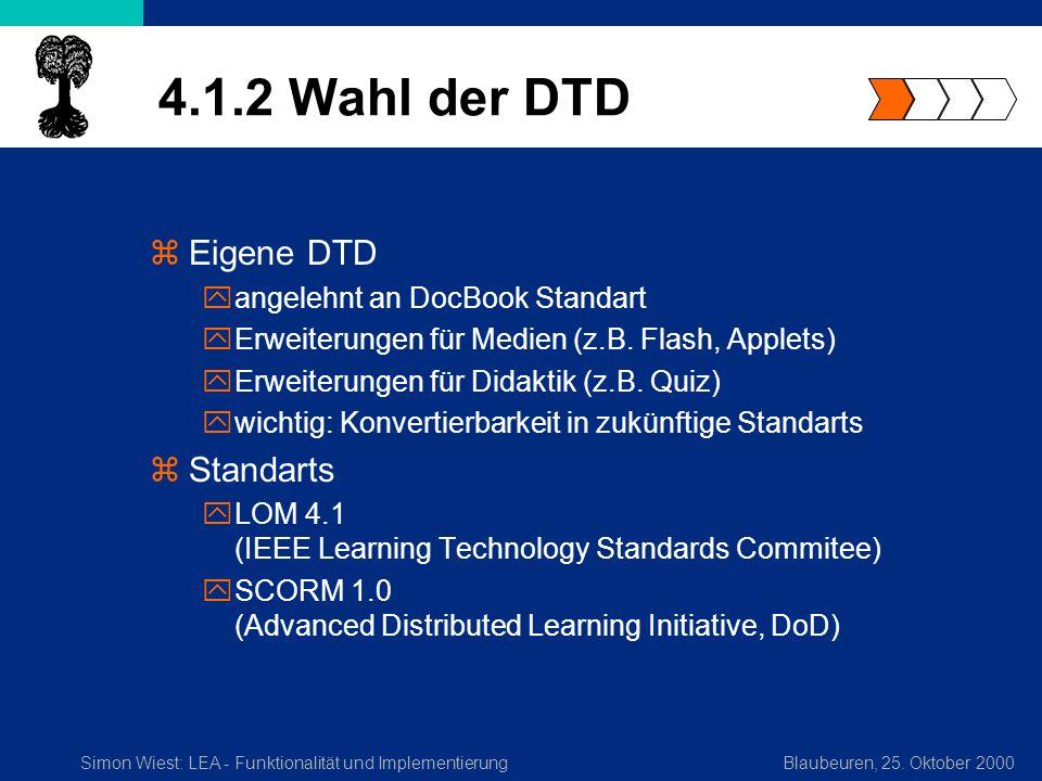 Simon Wiest: LEA - Funktionalität und ImplementierungBlaubeuren, 25. Oktober 2000 4.1.2 Wahl der DTD zEigene DTD yangelehnt an DocBook Standart yErwei