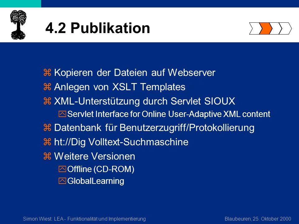 Simon Wiest: LEA - Funktionalität und ImplementierungBlaubeuren, 25. Oktober 2000 4.2 Publikation zKopieren der Dateien auf Webserver zAnlegen von XSL