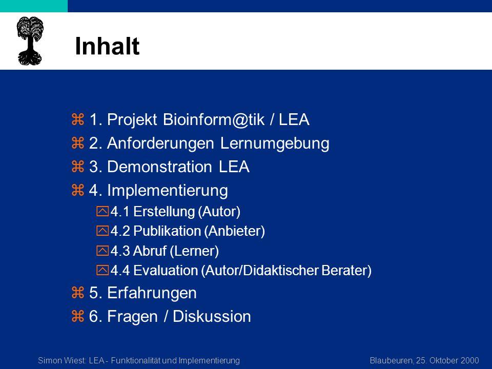 Simon Wiest: LEA - Funktionalität und ImplementierungBlaubeuren, 25. Oktober 2000 Inhalt z1. Projekt Bioinform@tik / LEA z2. Anforderungen Lernumgebun