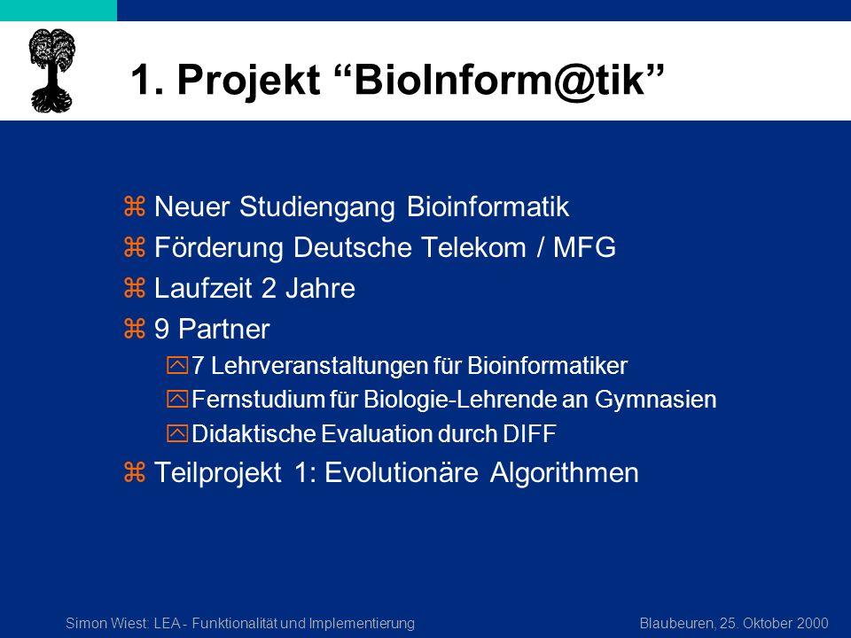Simon Wiest: LEA - Funktionalität und ImplementierungBlaubeuren, 25. Oktober 2000 1. Projekt BioInform@tik zNeuer Studiengang Bioinformatik zFörderung