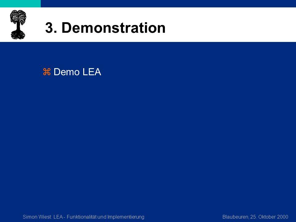 Simon Wiest: LEA - Funktionalität und ImplementierungBlaubeuren, 25. Oktober 2000 3. Demonstration zDemo LEA