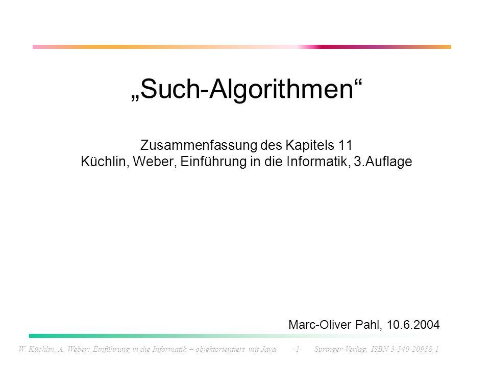 W. Küchlin, A. Weber: Einführung in die Informatik – objektorientiert mit Java -1- Springer-Verlag, ISBN 3-540-20958-1 Such-Algorithmen Zusammenfassun
