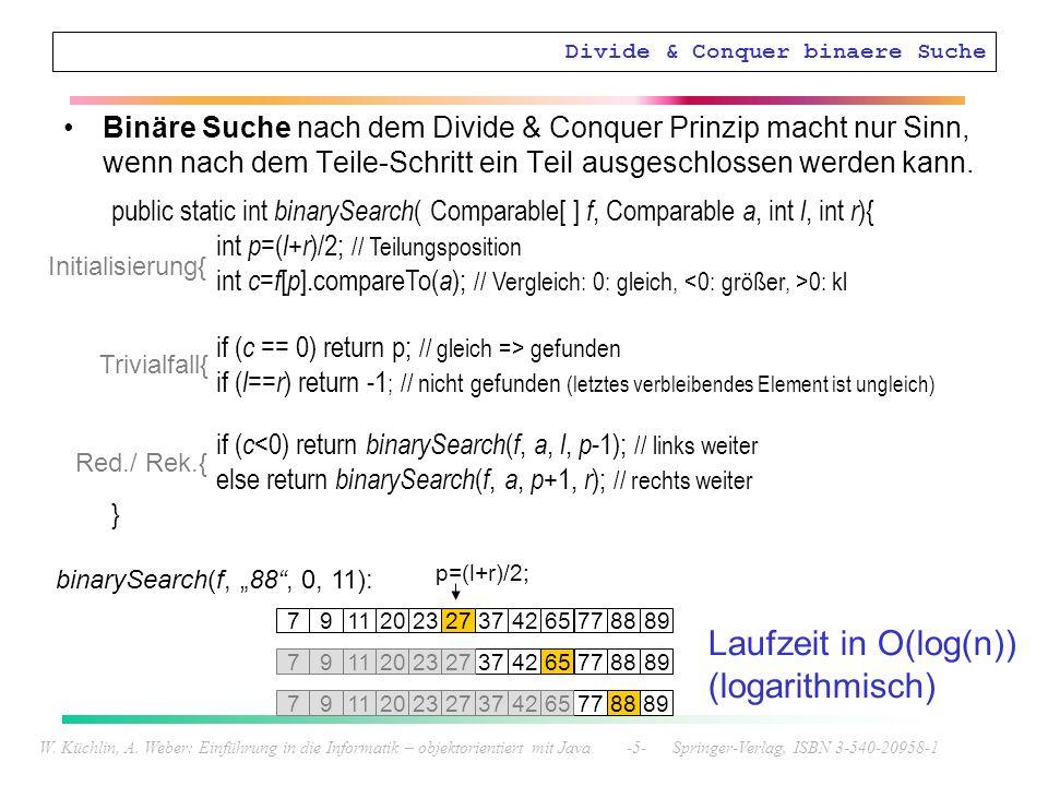 W. Küchlin, A. Weber: Einführung in die Informatik – objektorientiert mit Java -5- Springer-Verlag, ISBN 3-540-20958-1 Divide & Conquer binaere Suche