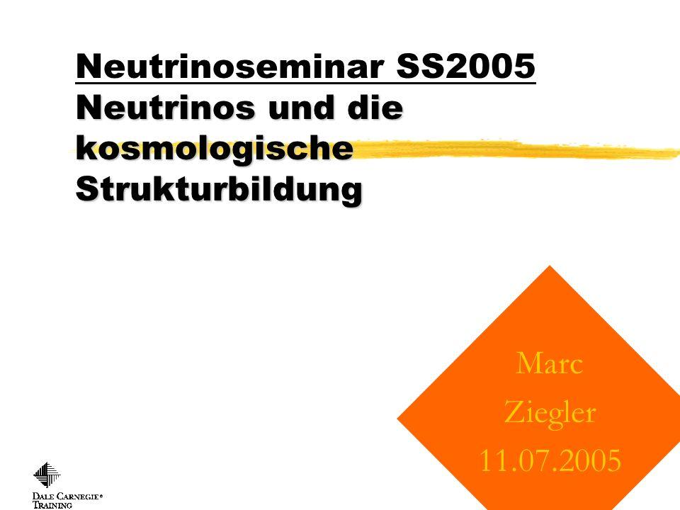 Neutrinos und die kosmologische Strukturbildung Neutrinoseminar SS2005 Neutrinos und die kosmologische Strukturbildung Copyright, 1996 © Dale Carnegie & Associates, Inc.