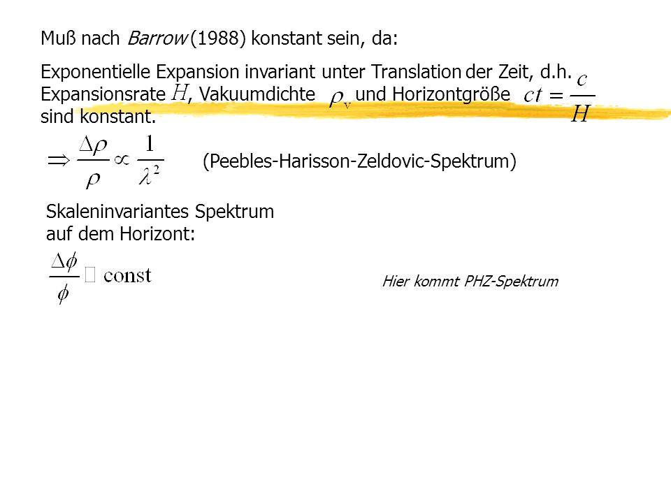 Muß nach Barrow (1988) konstant sein, da: Exponentielle Expansion invariant unter Translation der Zeit, d.h.