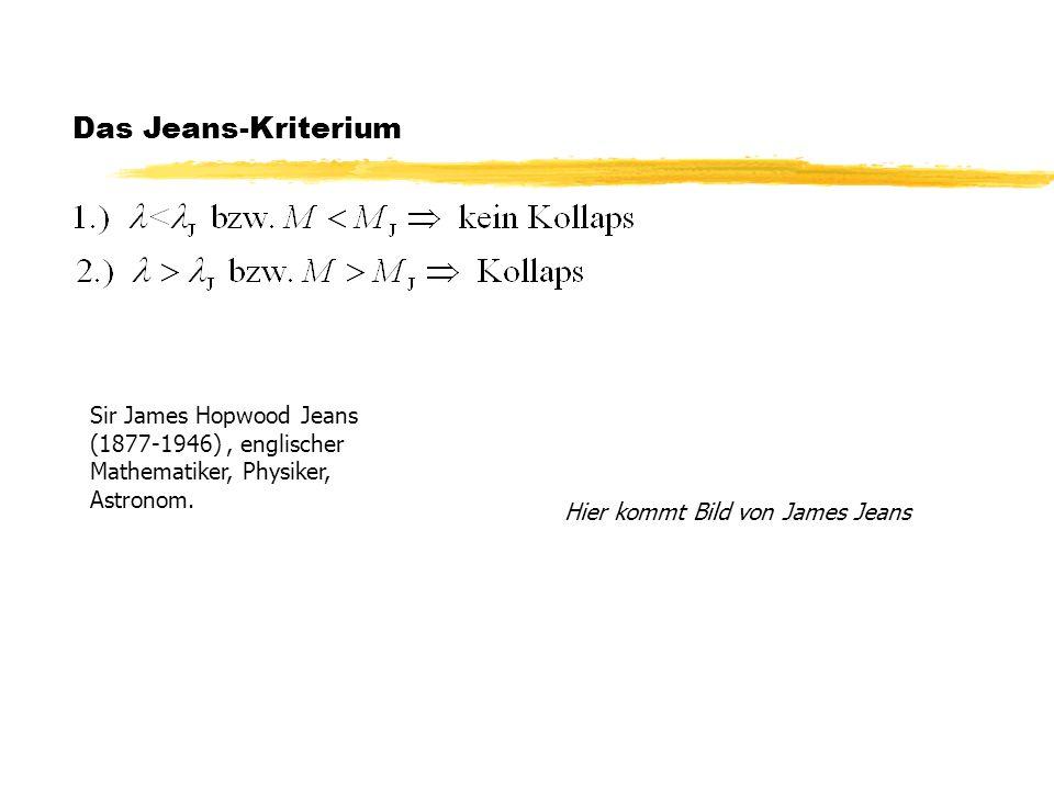 Das Jeans-Kriterium Hier kommt Bild von James Jeans Sir James Hopwood Jeans (1877-1946), englischer Mathematiker, Physiker, Astronom.