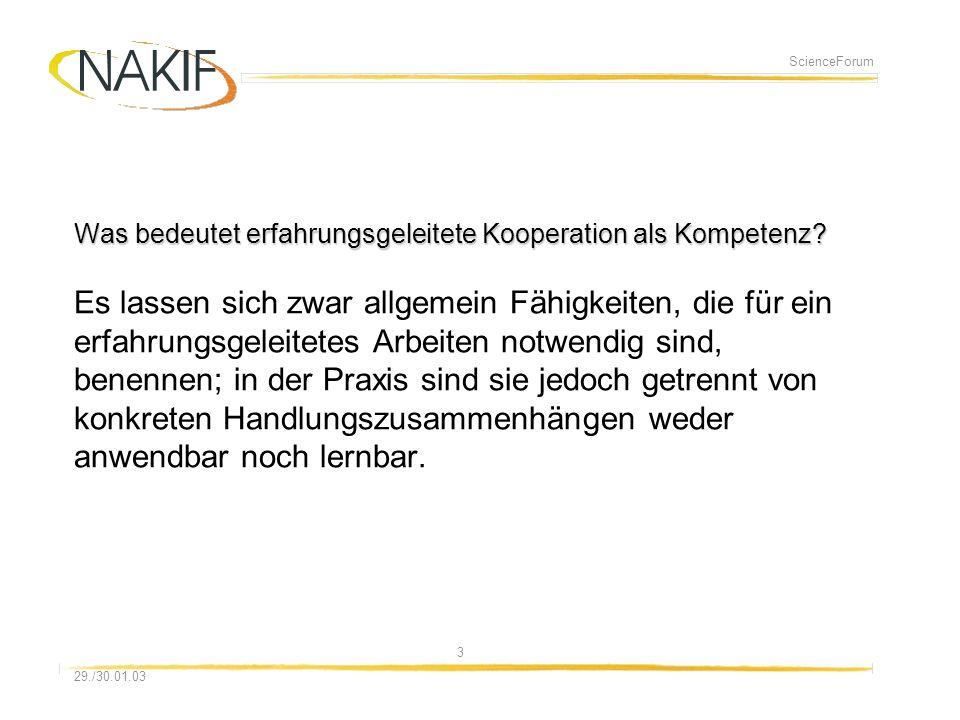 308.01.2014 29./30.01.03 ScienceForum Was bedeutet erfahrungsgeleitete Kooperation als Kompetenz? Was bedeutet erfahrungsgeleitete Kooperation als Kom