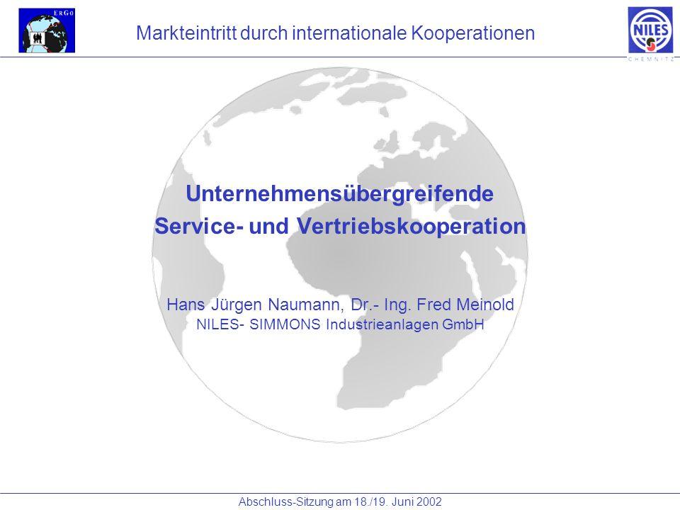 Hans Jürgen Naumann, Dr.- Ing. Fred Meinold NILES- SIMMONS Industrieanlagen GmbH Unternehmensübergreifende Service- und Vertriebskooperation Markteint