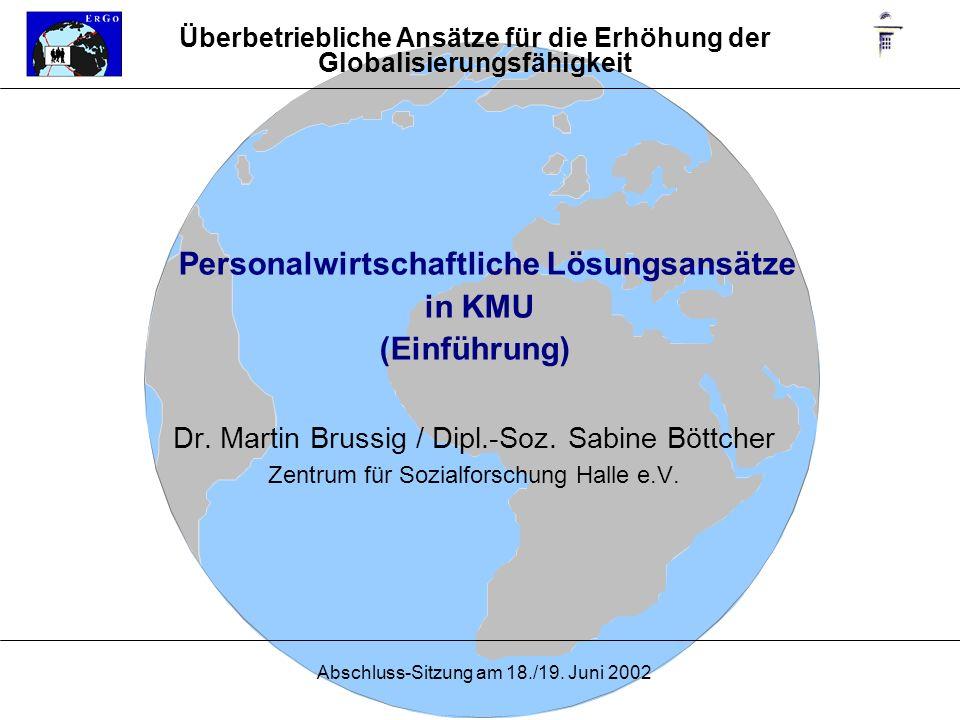 Abschluss-Sitzung am 18./19. Juni 2002 Personalwirtschaftliche Lösungsansätze in KMU (Einführung) Dr. Martin Brussig / Dipl.-Soz. Sabine Böttcher Zent